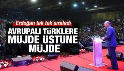 Erdoğan'dan Avrupalı Türklere müjde üstüne müjde