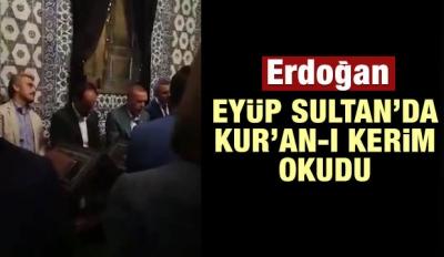 Erdoğan'dan Eyüp Sultan'da Kur'an-ı Kerim okudu