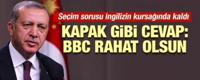 Erdoğan'dan İngiliz BBC'ye kapak: Rahat olun