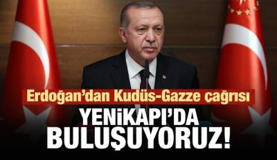 Erdoğan'dan Kudüs çağrısı: Yenikapı'da buluşuyoruz