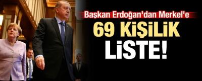 Erdoğan'dan Merkel'e 69 kişilik liste!