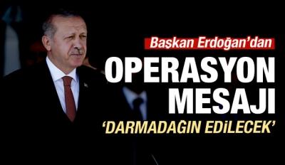Erdoğan'dan operasyon sinyali: Darmadağın edilecek