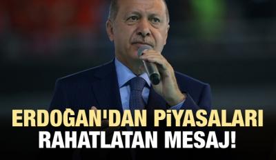 Erdoğan'dan piyasaları rahatlatan mesaj!