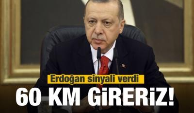 Erdoğan'dan son uyarı! 60 km gireriz
