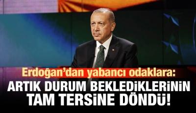 Erdoğan'dan yabancı odaklara: İş tersine döndü!