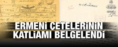 Ermeni çetelerinin katliamı belgelendi