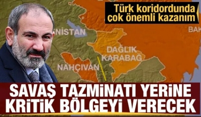 Ermenistan Savaş Tazminatı Yerine Kritik Bölgeyi Azerbaycan'a Verecek!