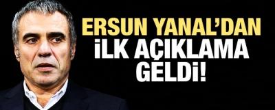 Ersun Yanal'dan ilk açıklama geldi!