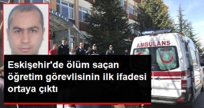 Eskişehir'de Katliam Yapan Öğretim Görevlisinin İlk İfadesi Ortaya Çıktı