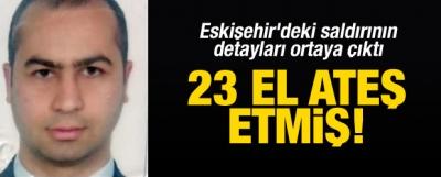 Eskişehir'deki saldırının detayları ortaya çıktı