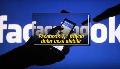 Facebook 7,1 trilyon dolar ceza alabilir