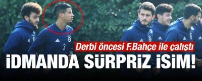 Fenerbahçe idmanında sürpriz isim!