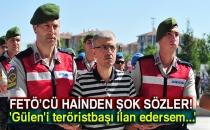 FETÖ'cü Hainden Şok Sözler: Gülen'i Teröristbaşı İlan Edersem...