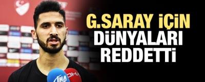 Galatasaray için dünyaları reddetti!