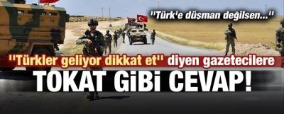 Gazetecilere tokat gibi cevap: Türk'e düşman...