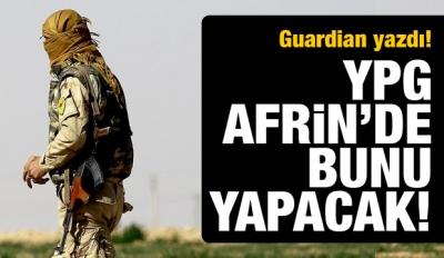 Guardian yazdı! YPG Afrin'de bunu yapacak