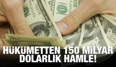 Hükümetten 150 milyar dolarlık hamle