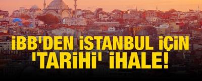 İBB'den İstanbul için 'tarihi' ihale!