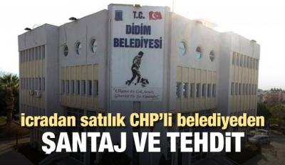 İcralık CHP'li Belediyeden şantaj ve tehdit