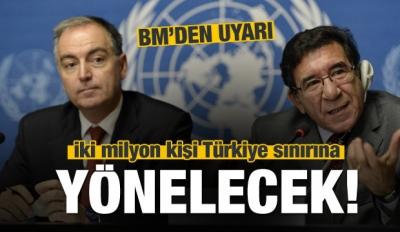 'İki milyon kişi Türkiye sınırına akın edebilir'