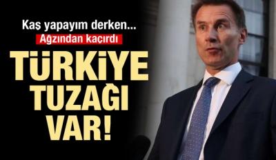 İngiliz bakan ağzından kaçırdı: Türkiye tuzağı