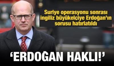 İngiliz büyükelçi: Erdoğan haklı
