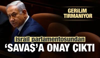 İsrail Parlamentosundan 'Savaş'a Onay!