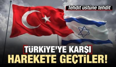 İsrail, Türkiye'ye karşı harekete geçti!