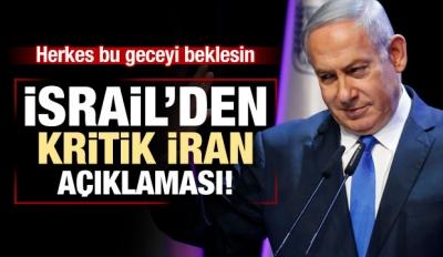 İsrail'den Kritik İran Açıklaması! Saatler Kaldı...