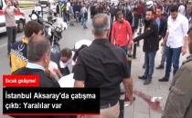 İstanbul Aksaray'da Çatışma Çıktı: 1'i Polis 2 Kişi Yaralandı
