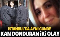 İstanbul'da aynı günde kan donduran iki olay