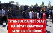 İstanbul'da Feci Olay! Harfiyat Kamyonu Genç Kızı Ezerek Öldürdü!