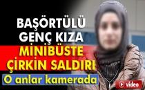 İstanbul'da Genç Kıza Minibüste Çirkin Saldırı!