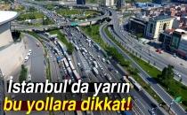 İstanbul'da Yarın Bu Yollara Dikkat   İşte Trafiğe Kapatılacak Yollar