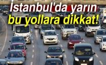İstanbul'da Yarın Bu Yollara Dikkat...