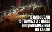 İstanbul'daki 15 Temmuz Darbe Girişimi Davalarında İlk Karar Açıklandı!