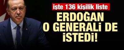 İşte 136 kişilik liste! Erdoğan o generali de istedi