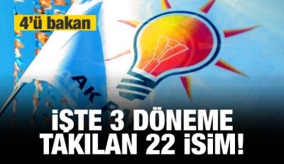 İşte AK Parti'de 3 dönem kuralına takılan 22 isim