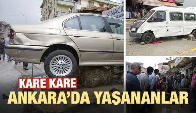 İşte Ankara'dan Kare Kare Dehşet Anları