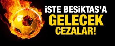 İşte Beşiktaş'a gelecek cezalar!