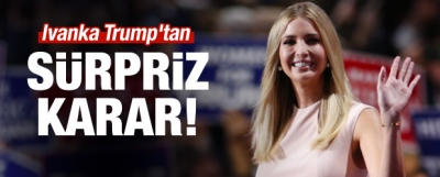 Ivanka Trump'tan sürpriz karar!