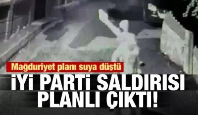 İYİ Parti saldırısı planlı çıktı!