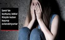 İzmir'de Korkunç İddia 18 Yaşından Küçük Kızları Kaçırıyorlar!
