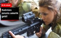 Kadınlara Zorunlu Askerlik Getirildi!