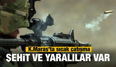 Kahramanmaraş'ta çatışma! Acı haber geldi