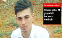 Kahramanmaraş'ta Çocuk Gelin 18 Yaşındaki Eşini Öldürdü!