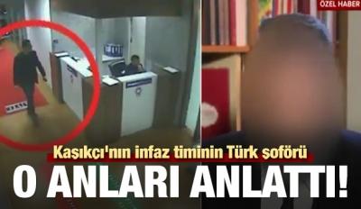Kaşıkçı'nın infaz timinin Türk şoförü olay gününü anlattı