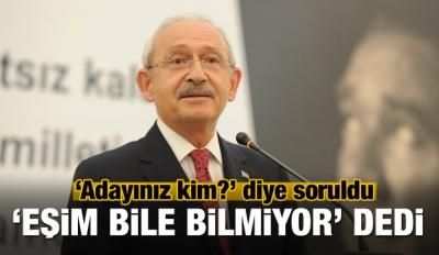 Kılıçdaroğlu: Adayımızı Eşim Bile Bilmiyor!