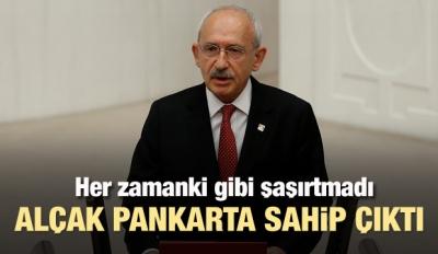 Kılıçdaroğlu alçak pankarta sahip çıktı
