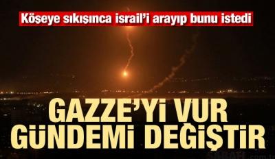 Köşeye sıkışınca İsrail'den istedi! Gazze'yi vur